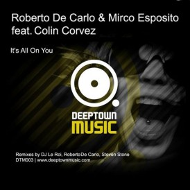 Roberto De Carlo and Mirco Esposito feat. Colin Corvez 'Its All On You' (Deeptown Music)
